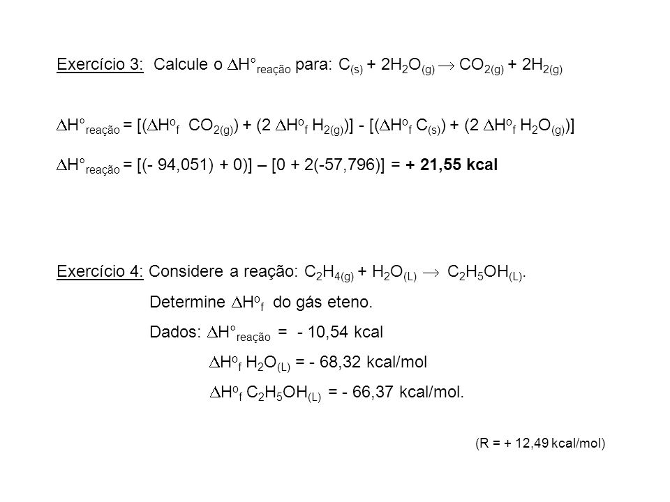 H°reação = [(- 94,051) + 0)] – [0 + 2(-57,796)] = + 21,55 kcal